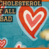 Why Cholesterol is not all that BAD