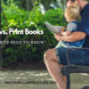 E-Books vs. Print Books: What Parents Need to Know